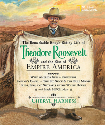 The Remarkable Rough-Riding Life of Theodore Roosevelt and the Rise of Empire America - Harness, Cheryl
