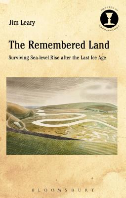 The Remembered Land: Surviving Sea-Level Rise After the Last Ice Age - Leary, Jim, and Hodges, Richard (Editor)