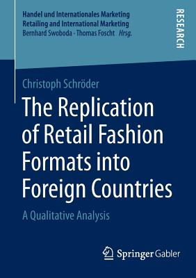 The Replication of Retail Fashion Formats Into Foreign Countries: A Qualitative Analysis - Schroder, Christoph