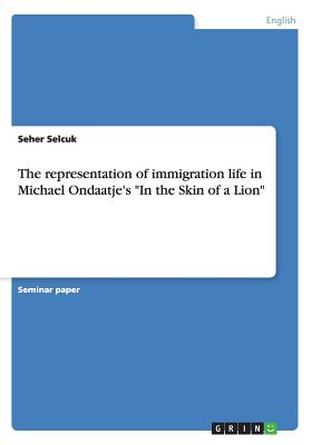 The representation of immigration life in Michael Ondaatje's In the Skin of a Lion - Selcuk, Seher