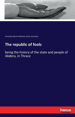The Republic of Fools - Wieland, Christoph Martin, and Christmas, Henry