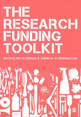 The Research Funding Toolkit: How to Plan and Write Successful Grant Applications - Derrington, Andrew M., and Aldridge, Jacqueline