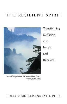 The Resilient Spirit: Transforming Suffering Into Insight And Renewal - Young Eisendrath, Polly