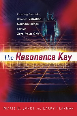 The Resonance Key: Exploring the Links Between Vibration, Consciousness, and the Zero Point Grid - Jones, Marie D, and Flaxman, Larry