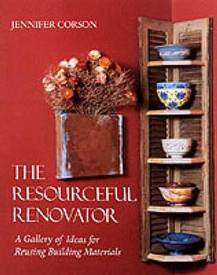 The Resourceful Renovator: A Gallery of Ideas for Reusing Building Materials - Carson, Jennifer