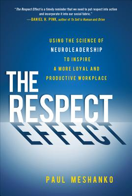 The Respect Effect: Using the Science of Neuroleadership to Inspire a More Loyal and Productive Workplace - Meshanko, Paul