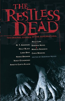 The Restless Dead: Ten Original Stories of the Supernatural - Noyes, Deborah (Editor), and Various