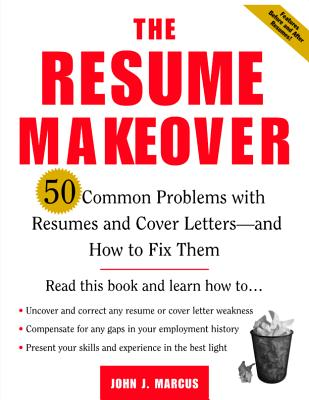 The Resume Makeover: 50 Common Problems with Resumes and Cover Letters--And How to Fix Them - Marcus, John J
