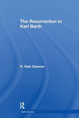 The Resurrection in Karl Barth - Dawson, R. Dale