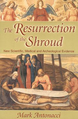 The Resurrection of the Shroud - Antonacci, Mark
