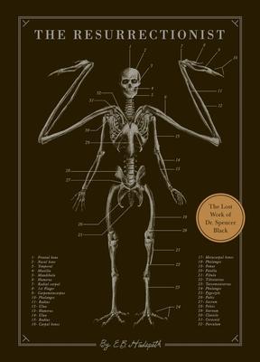 The Resurrectionist: The Lost Work of Dr. Spencer Black - Hudspeth, E B