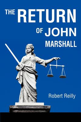 The Return of John Marshall - Reilly, Robert, Pha