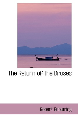 The Return of the Druses - Browning, Robert