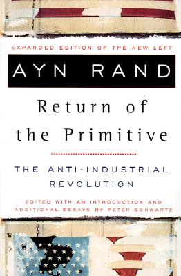 The Return of the Primitive: The Anti-Industrial Revolution - Rand, Ayn, and Schwartz, Peter (Introduction by)