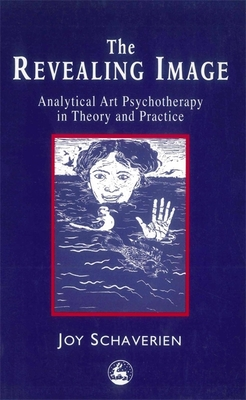 The Revealing Image: Cultivating the Artist Identity in the Art Therapist - Schaverien, Joy
