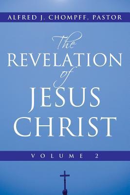 The Revelation of Jesus Christ: Volume 2 - Chompff Pastor, Alfred J