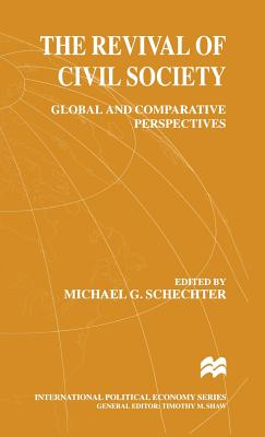 The Revival of Civil Society: Global and Comparative Perspectives - Schechter, Michael G. (Editor)