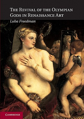 The Revival of the Olympian Gods in Renaissance Art - Freedman, Luba