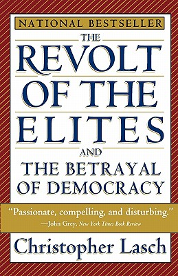 The Revolt of the Elites and the Betrayal of Democracy - Lasch, Christopher