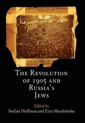 The Revolution of 1905 and Russia's Jews - Hoffman, Stefani (Editor)
