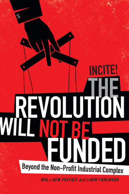 The Revolution Will Not Be Funded: Beyond the Non-Profit Industrial Complex - Incite! Women of Color Against Violence