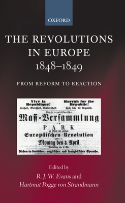 The Revolutions in Europe, 1848-1849: From Reform to Reaction - Evans, R J W (Editor)
