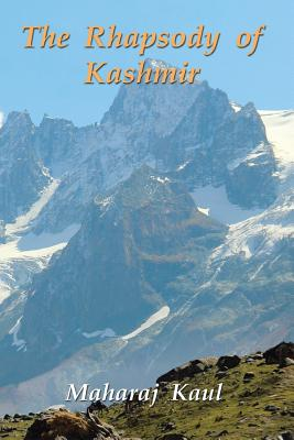 The Rhapsody of Kashmir - Kaul, Maharaj