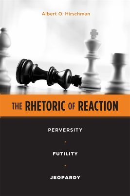 The Rhetoric of Reaction: Perversity, Futility, Jeopardy - Hirschman, Albert O