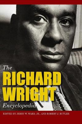 The Richard Wright Encyclopedia - Ward, Jerry W (Editor), and Butler, Robert J (Editor)