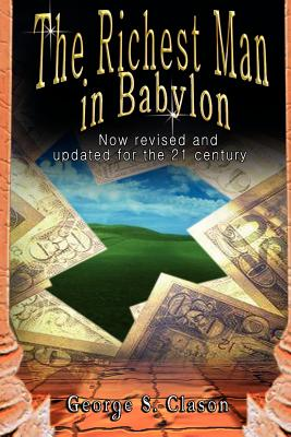 The Richest Man in Babylon: Now Revised and Updated for the 21st Century - Clason, George Samuel