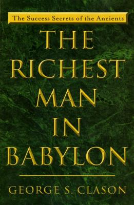 The Richest Man in Babylon - Clason, George Samuel (Foreword by)
