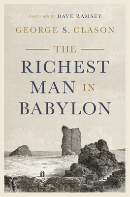 The Richest Man in Babylon - Clason, George S, and Ramsey, Dave (Foreword by)