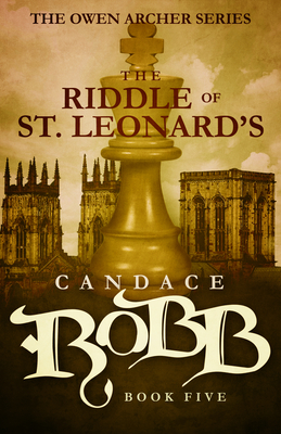 The Riddle of St. Leonard's: The Owen Archer Series - Book Five - Robb, Candace