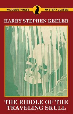 The Riddle of the Traveling Skull - Keeler, Harry Stephen