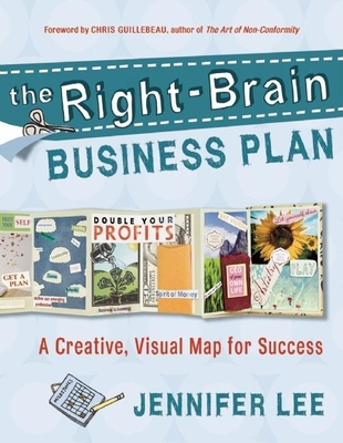 The Right-Brain Business Plan: A Creative, Visual Map for Success - Lee, Jennifer, PhD
