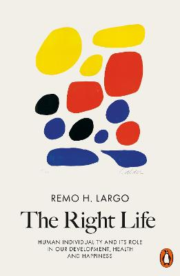 The Right Life: Human Individuality and Its Role in Our Development, Health and Happiness - Largo, Remo H.