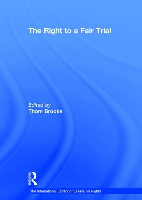 The Right to a Fair Trial - Brooks, Thom, Dr. (Editor), and Campbell, Tom D., Professor (Series edited by)