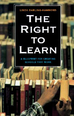 The Right to Learn: A Blueprint for Creating Schools That Work - Darling-Hammond, Linda, Dr.