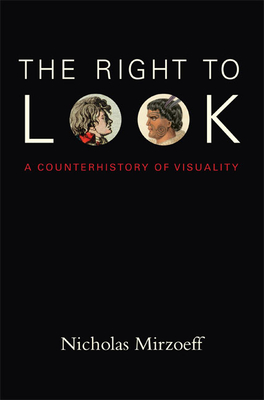 The Right to Look: A Counterhistory of Visuality - Mirzoeff, Nicholas