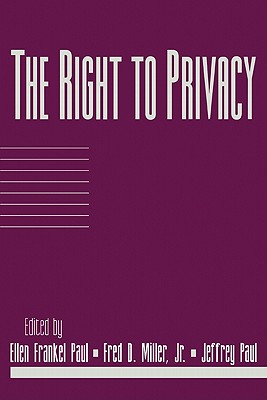 The Right to Privacy: Volume 17, Part 2 - Paul, Ellen Frankel (Editor), and Miller, Fred Dycus, Jr. (Editor), and Paul, Jeffrey (Editor)