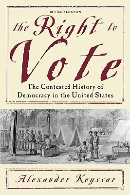 The Right to Vote: The Contested History of Democracy in the United States - Keyssar, Alexander