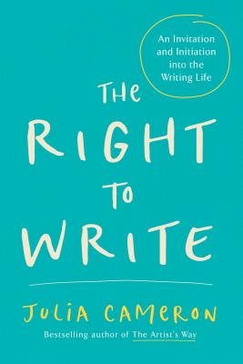 The Right to Write: An Invitation and Initiation Into the Writing Life - Cameron, Julia