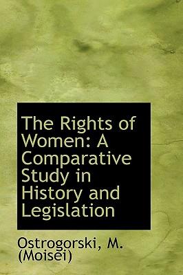 The Rights of Women: A Comparative Study in History and Legislation - (Moisei), Ostrogorski M