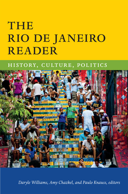 The Rio de Janeiro Reader: History, Culture, Politics - Williams, Daryle (Editor), and Chazkel, Amy (Editor), and Knauss De Mendonca, Paulo (Editor)
