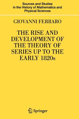 The Rise and Development of the Theory of Series Up to the Early 1820s - Ferraro, Giovanni