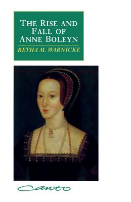 The Rise and Fall of Anne Boleyn: Family Politics at the Court of Henry VIII - Warnicke, Retha M.