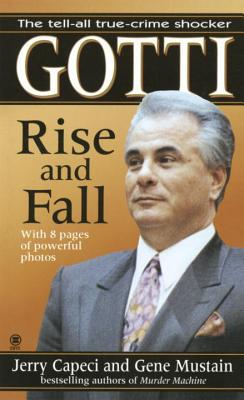 The Rise and Fall of John Gotti - Capeci, Jerry
