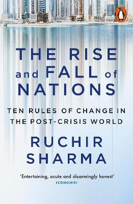 The Rise and Fall of Nations: Ten Rules of Change in the Post-Crisis World - Sharma, Ruchir
