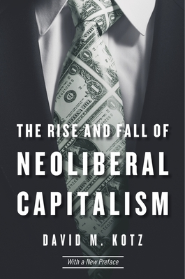 The Rise and Fall of Neoliberal Capitalism - Kotz, David M