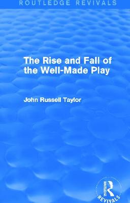 The Rise and Fall of the Well-Made Play - Taylor, John Russell, Mr.